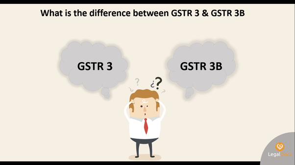 What is the difference between GSTR-3 and GSTR-3B? - Quora
