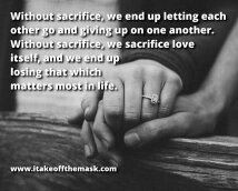 Is love all about sacrifice quora after all love meant that you care for another persons happiness more than your own no matter how painful the choices you make might be altavistaventures Gallery