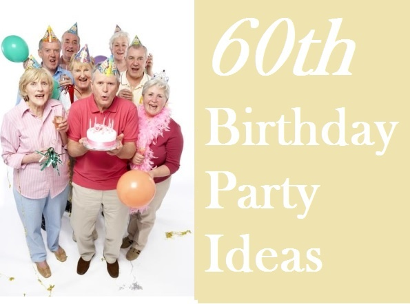 60th Birthday Party Ideas I Hope You Gave It A Thought So Now Lets Dive Directly Into My List Of Am Sure Will Be Very Happy To Read As