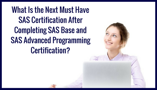 What\'s the next must have SAS certification after completing Base ...