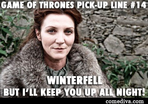 Funny Meme Pick Up Lines : What are some good game of thrones pick up lines quora