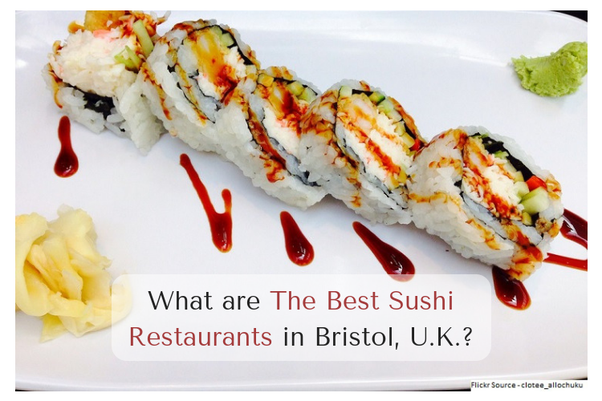 Bristol Has Many Best Restaurants That Serve Tasty And Delicious Sushi Go Through The List Below Get Some More Information About Them