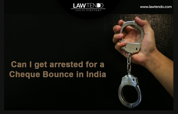Can I get arrested for a cheque bounce in India? - Quora
