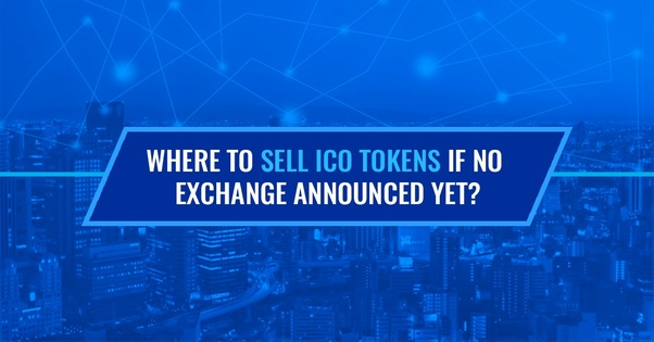 Where can you sell tokens from an ICO if no exchange has