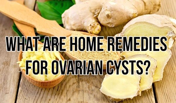What are home remedies for ovarian cysts? - Quora