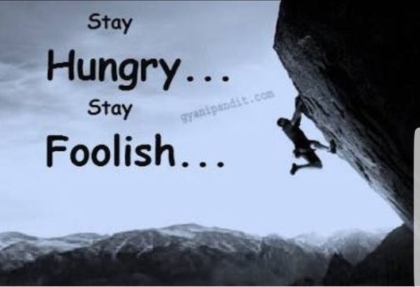 What Does The Quote Stay Hungry Stay Foolish Mean Quora