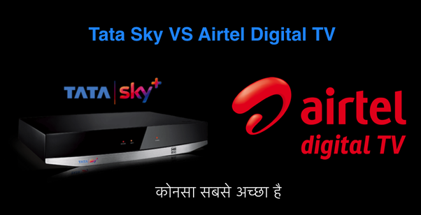 Which of the DTH connection is better: Tatasky or Airtel