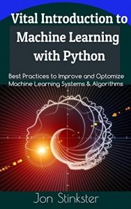 Which are the best machine learning books quora vital introduction to machine learning with python best practices to improve and optimize machine learning systems and algorithms fandeluxe Gallery