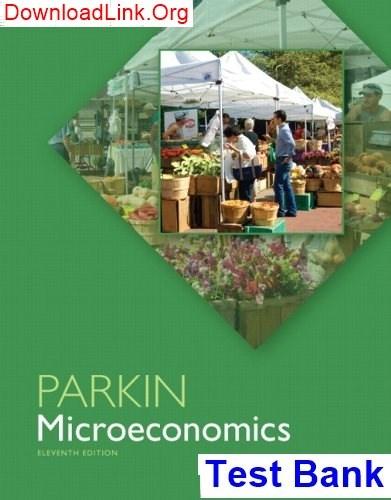 Test bank for economics, global edition, 11/e, parkin |.