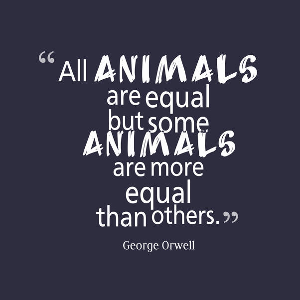 George Orwell Author Said All Animals Are Equal But Some