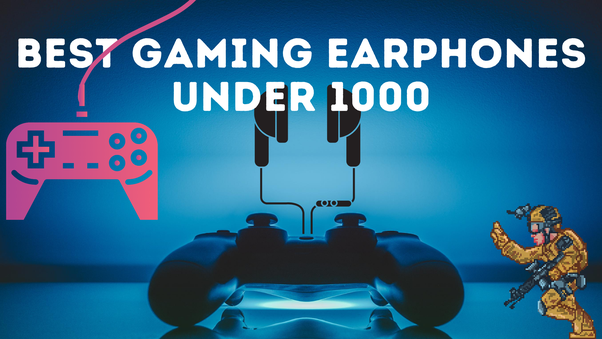 What Are The Best Earphones For Pubg Gaming Under Rs 1000 Quora