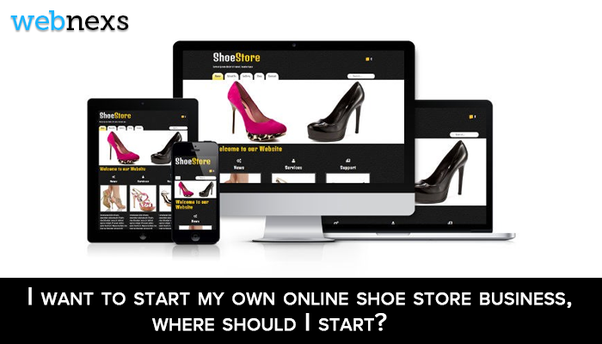 I Want To Start My Own Online Shoe Store Business Where Should I