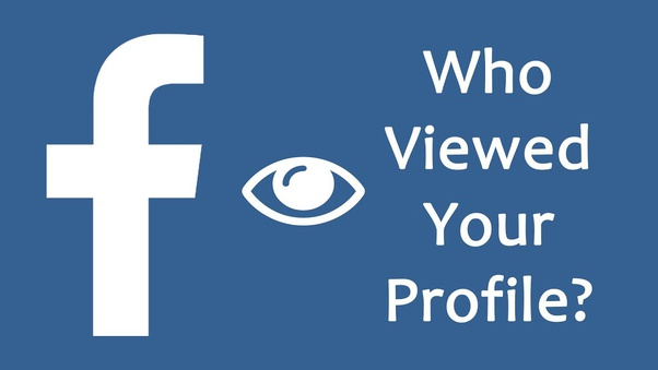 How To Find Out Who Visited My Facebook Profile 2018 Is There A Way Quora