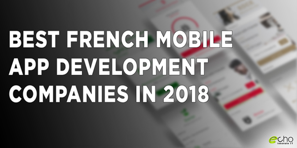 fd4b81d8c2 What are the best French mobile app development companies in 2018 ...