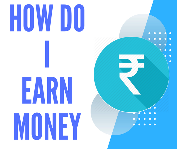 what s the best way to make money online what s the best way to earn money teenager in india quora 6527