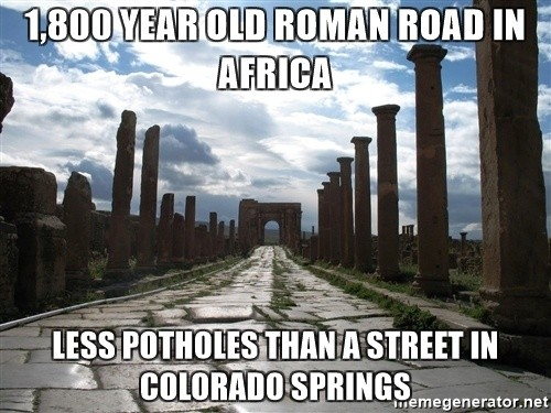 And Beware The Potholes, Do Not Underestimate Them. Colorado Springs Is  Known For Its Billions Of Potholes