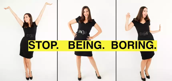 3 Ways To Stop Being Boring And Be More Fun