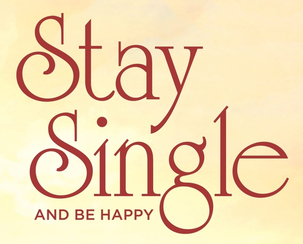 Happy be to single i am Want To