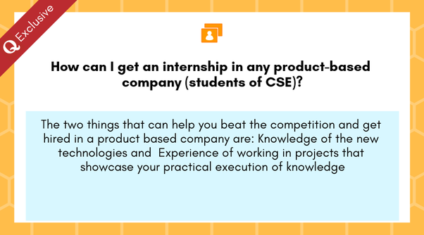 How To Get Into An Internship In A Product Based Company As A Btech Fresher In Computer Science Quora