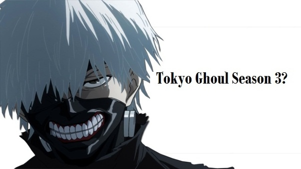 When and where can I watch Tokyo Ghoul season 3? - Quora