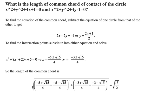 What is the length of common chord of contact of the circle x^2+y^2+4x+1=0  and x^2+y^2+4y-1=0? - Quora
