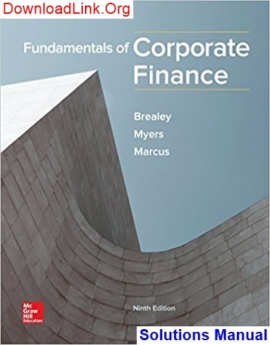 How To Get The Solutions Manual Of Fundamentals Of The Corporate Finance 9th Edition By Brealey Quora