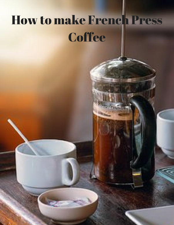 What is the best way to make coffee in a french press? - Quora