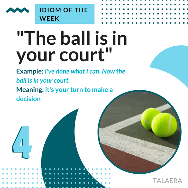 What Is The Meaning Of The Phrase The Ball Is In Your Court Quora