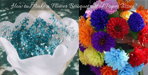 How to make a flower bouquet out of paper tissue paper bags quora the tissue paper flowers are for everyone who wants to make embellishments for their home and these are the directions to make colourful bouquets mightylinksfo