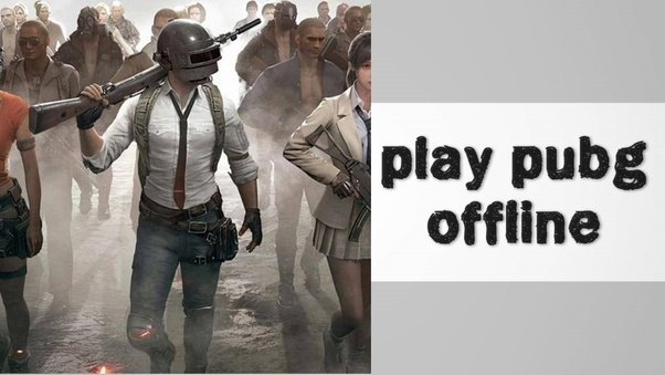 How to play PUBG mobile offline and online - Quora