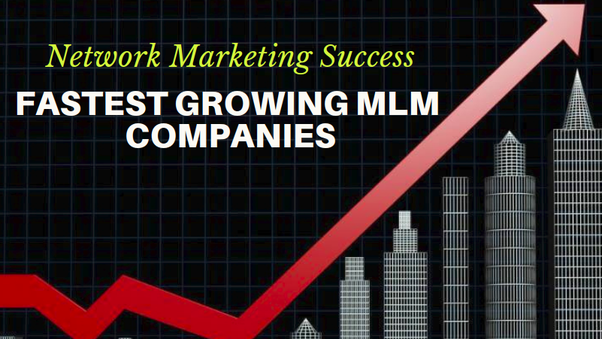 Which is the fastest growing MLM company? - Quora