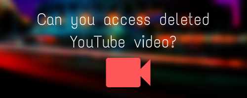 Can you access deleted YouTube video? - Quora