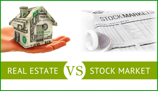 Which Is A Better Investment Idea Real Estate Investment Vs Stock Market Quora