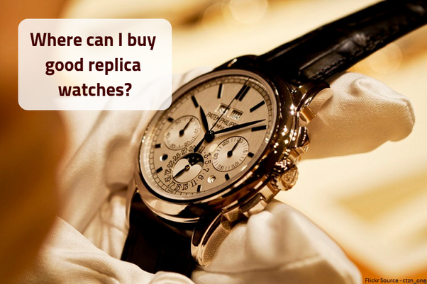 Where Can I Buy Good Replica Watches Quora