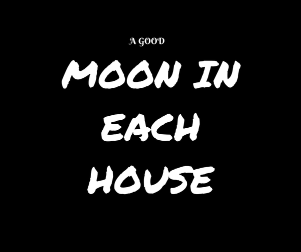 In which house does the Moon give the best results? - Quora