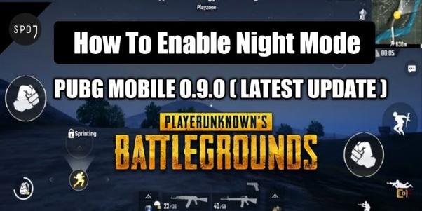How to activate night mode in PUBG in 0 9 0 update - Quora