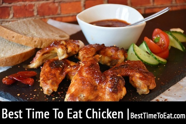 What Is The Best Time To Eat Chicken Quora
