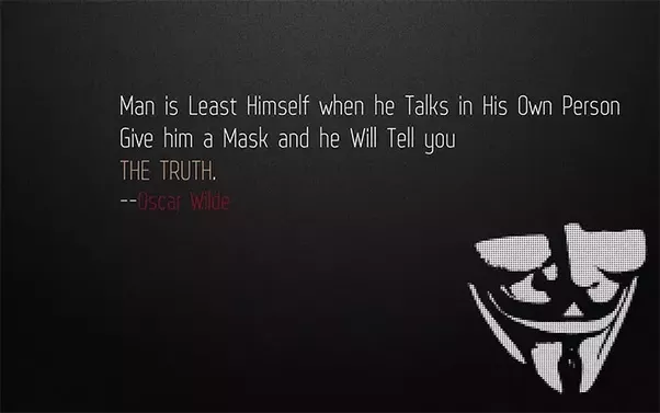 Man Is Least Himself When He Talks In His Own Person. Give Him A Mask And  He Will Tel You The Truth.