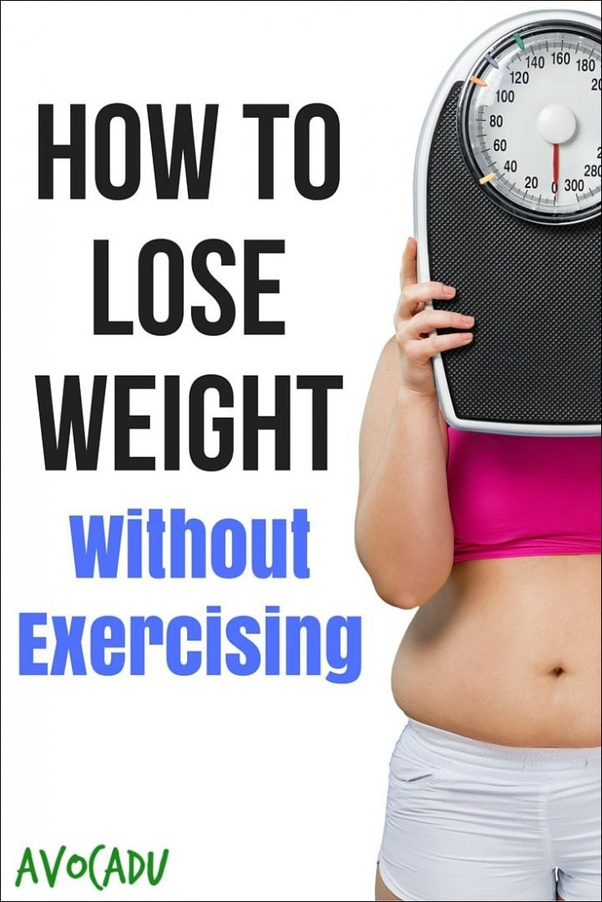 Is It Possible To Lose A Lot Of Weight Without Exercising Quora