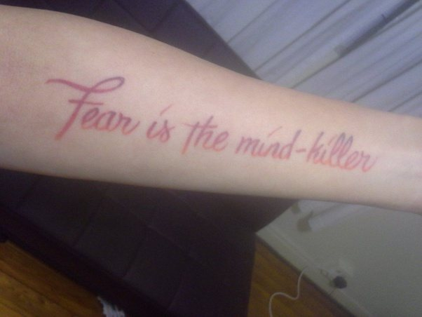 The Only Thing We Have To Fear Is Fear Itself Tattoo
