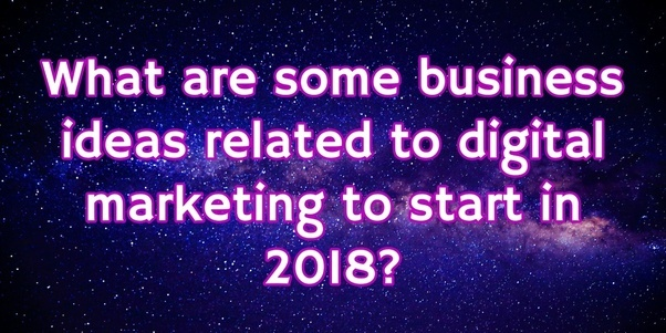 What are some business ideas related to digital marketing to start