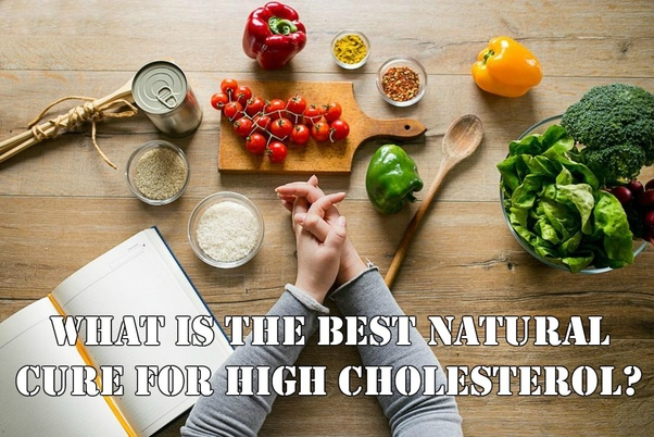 What Is The Best Natural Cure For High Cholesterol Quora
