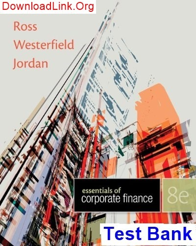 Test bank for essentials of corporate finance 8th edition by ross.