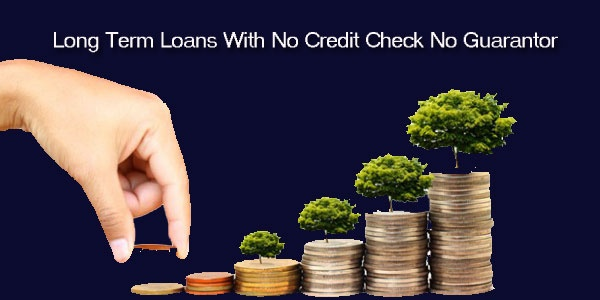 How to get long-term loans with no credit check and no