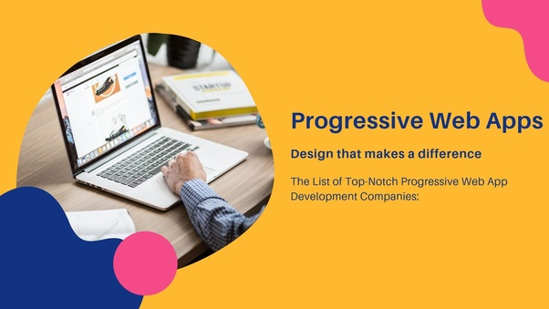 What Are The Top 10 Progressive Web App Development Companies In India And The Usa Quora
