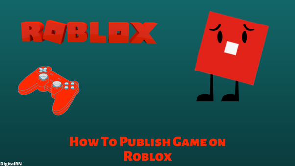How To Publish A Game On Roblox Quora