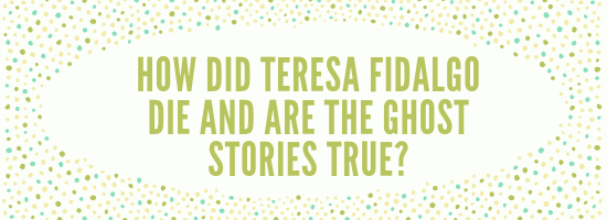 How did Teresa Fidalgo die and are the ghost stories true