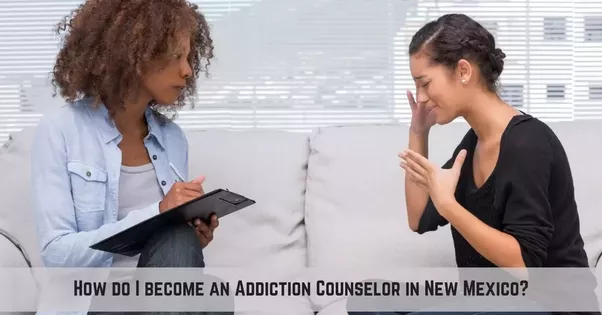 How To Become An Addiction Counselor In New Mexico Quora