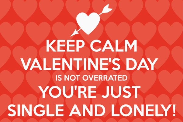 Do you think Valentine\'s Day is overrated? - Quora