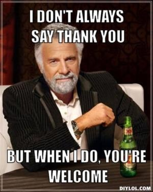 What is the most sarcastic phrase to thank someone with? - Quora